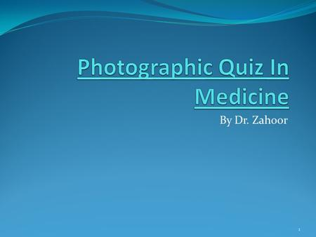 By Dr. Zahoor 1. Question 1: 1.What is the diagnosis? 2.Name one other manifestation. 2.