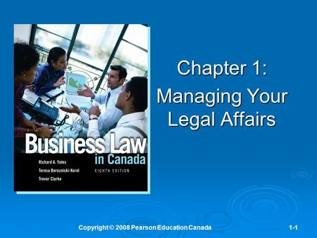 Copyright © 2008 Pearson Education Canada1-1 Chapter 1: Managing Your Legal Affairs.