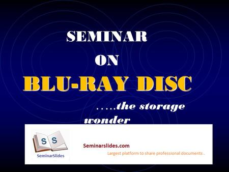 BLU-RAY DISC SEMINAR ON BLU-RAY DISC ….. the storage wonder.