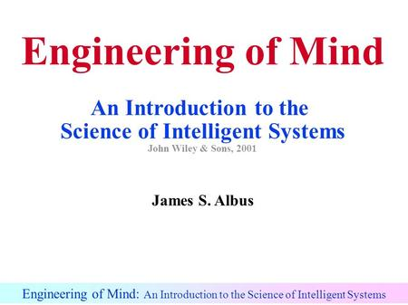 Engineering of Mind: An Introduction to the Science of Intelligent Systems Engineering of Mind An Introduction to the Science of Intelligent Systems John.