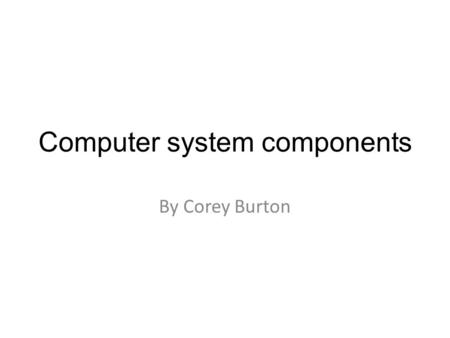 Computer system components By Corey Burton. GPU GPU stands for 'graphics processing unit'. The GPU can help the computer run smoothly. GPU is used for.