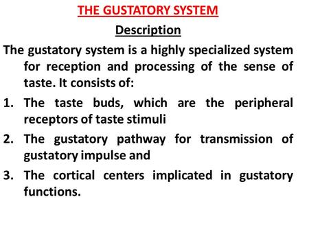 THE GUSTATORY SYSTEM Description The gustatory system is a highly specialized system for reception and processing of the sense of taste. It consists of: