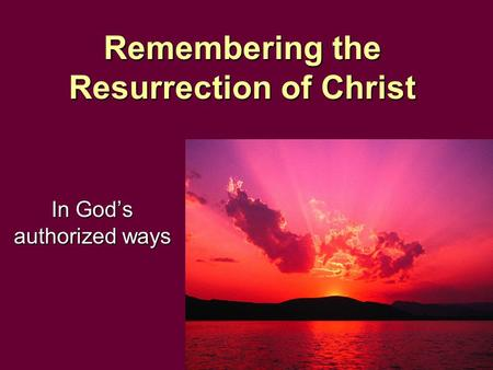 Remembering the Resurrection of Christ In God's authorized ways.