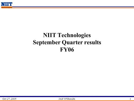 1JAS'05 ResultsOct 27, 2005 NIIT Technologies September Quarter results FY06.