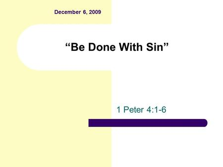 """Be Done With Sin"" 1 Peter 4:1-6 December 6, 2009."