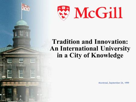 Montreal, September 24, 1999 Tradition and Innovation: An International University in a City of Knowledge.