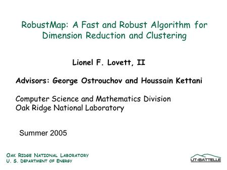O AK R IDGE N ATIONAL L ABORATORY U. S. D EPARTMENT OF E NERGY RobustMap: A Fast and Robust Algorithm for Dimension Reduction and Clustering Lionel F.