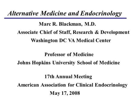 Marc R. Blackman, M.D. Associate Chief of Staff, Research & Development Washington DC VA Medical Center Professor of Medicine Johns Hopkins University.