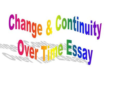 CCOT Overview CCOT = Comparison of time periods = Continuities & Changes = Major Theme of Historical Analysis = Cause & Effect essay.