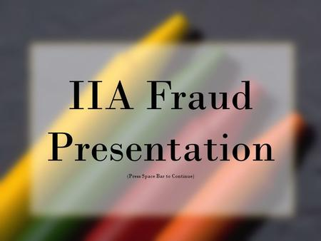 IIA Fraud Presentation (Press Space Bar to Continue)