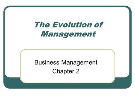 The Evolution of Management Business Management Chapter 2.