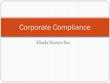 Eliada Homes Inc. Corporate Compliance. Prevent fraud, abuse and improper activity. Detect any misconduct early. Respond swiftly through appropriate corrective.