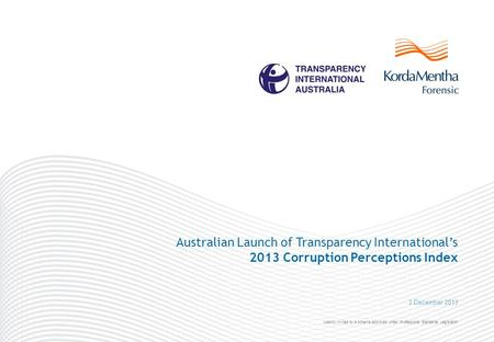 Liability limited by a scheme approved under Professional Standards Legislation Australian Launch of Transparency International's 2013 Corruption Perceptions.