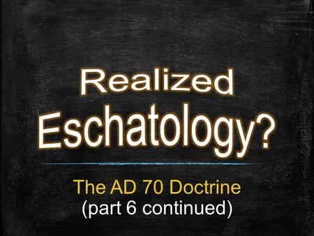 The AD 70 Doctrine (part 6 continued). Corruption of the END OF THE WORLD Section 3.