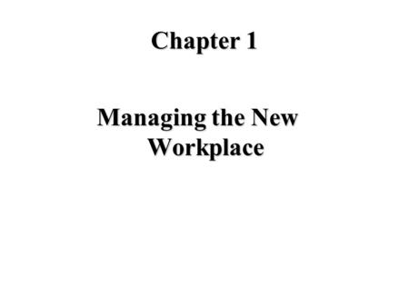 Chapter 1 Managing the New Workplace. What do Beaunit Mills, Hercules Powder, and Liebmann Breweries have in common? On 1st Fortune List (1955) On 1st.