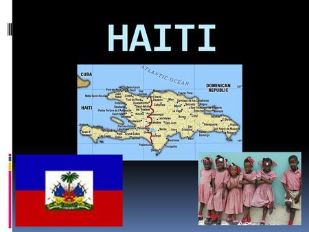 HAITI. Christopher Columbus Arrived in 1492 when his ship ran aground Named the island Hispaniola Found gold in what is now the Dominican Republic and.
