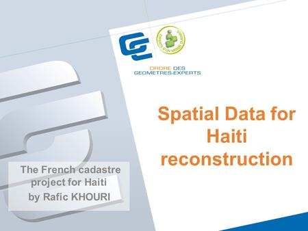 Spatial Data for Haiti reconstruction The French cadastre project for Haiti by Rafic KHOURI.