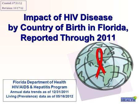 Impact of HIV Disease by Country of Birth in Florida, Reported Through 2011 Florida Department of Health HIV/AIDS & Hepatitis Program Annual data trends.