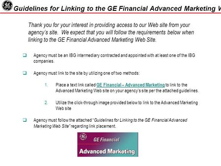  Agency must be an IBG intermediary contracted and appointed with at least one of the IBG companies.  Agency must link to the site by utilizing one of.
