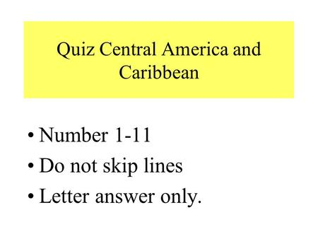 Quiz Central America and Caribbean Number 1-11 Do not skip lines Letter answer only.