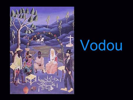 Vodou Vodou is characterized by a merging of African, Indian, and European beliefs and spiritual practices. As a spiritual system, it is continually evolving.