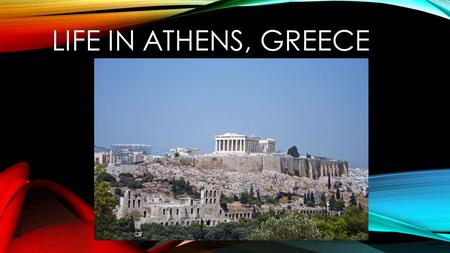 LIFE IN ATHENS, GREECE. ATHENS Named after Athena Goddess of wisdom, war, and civilization Her shrine (The Parthenon) sits in the middle of Athens The.