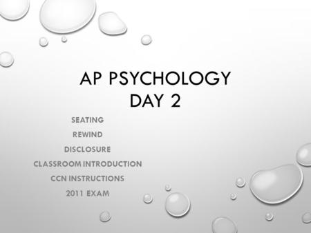 AP PSYCHOLOGY DAY 2 SEATING REWIND DISCLOSURE CLASSROOM INTRODUCTION CCN INSTRUCTIONS 2011 EXAM.