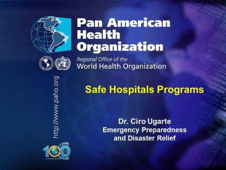 2010.... Safe Hospitals Programs Dr. Ciro Ugarte Emergency Preparedness and Disaster Relief.
