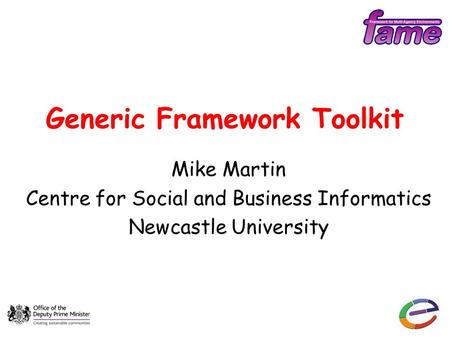 Generic Framework Toolkit Mike Martin Centre for Social and Business Informatics Newcastle University.