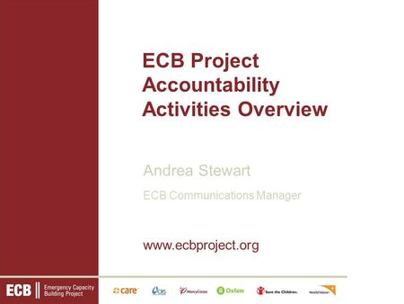 ECB Project Accountability Activities Overview Andrea Stewart ECB Communications Manager www.ecbproject.org.