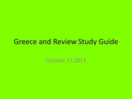 Greece and Review Study Guide October 17,2013. Brainteaser#25:10-17-13 1.Greek Cities were designed to promote what? 2.Greek Mythology treats the Greek.