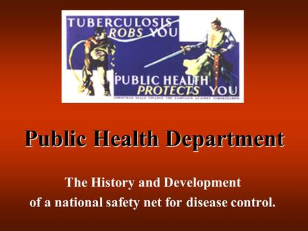 Public Health Department The History and Development of a national safety net for disease control.