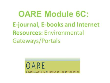 OARE Module 6C: E-journal, E-books and Internet Resources: Environmental Gateways/Portals.