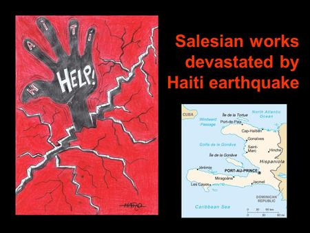 Salesian works devastated by Haiti earthquake. The Salesian works for poor young people in Haiti have been seriously affected by the 12 January earthquake.