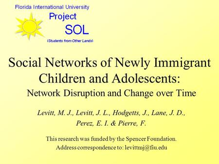 Social Networks of Newly Immigrant Children and Adolescents: Network Disruption and Change over Time Levitt, M. J., Levitt, J. L., Hodgetts, J., Lane,