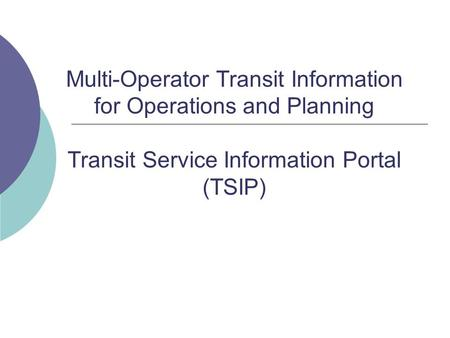 Multi-Operator Transit Information for Operations and Planning Transit Service Information Portal (TSIP)