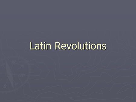 Latin Revolutions. Social classes divided Latin America ► Peninsulares ► Creoles ► Mestizos ► Creoles resented the peninsulares; they wanted equality.