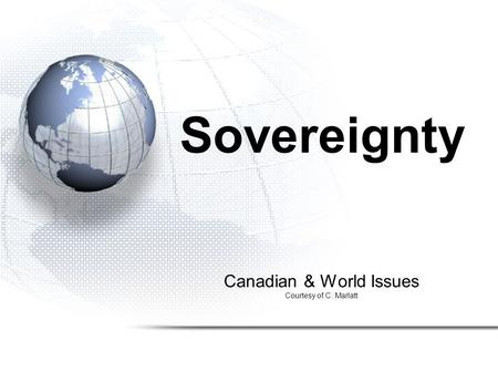 Canadian & World Issues Courtesy of C. Marlatt Sovereignty.