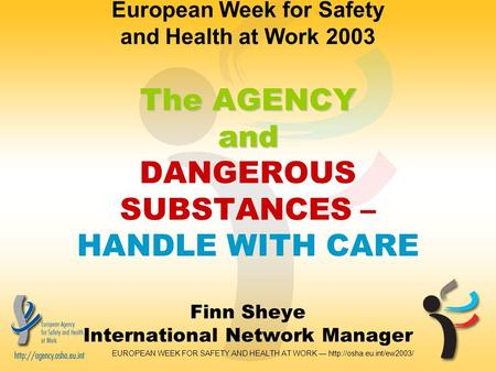EUROPEAN WEEK FOR SAFETY AND HEALTH AT WORK —  The AGENCY and European Week for Safety and Health at Work 2003 The AGENCY and.
