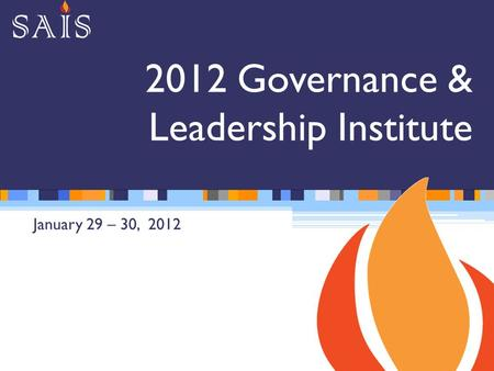 2012 Governance & Leadership Institute January 29 – 30, 2012.