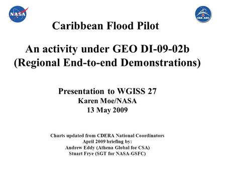 An activity under GEO DI-09-02b (Regional End-to-end Demonstrations) Presentation to WGISS 27 Karen Moe/NASA 13 May 2009 Charts updated from CDERA National.
