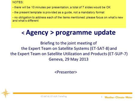 ET-SAT-8 / ET-SUP-7 briefing 1 programme update Briefing to the joint meeting of the Expert Team on Satellite Systems (ET-SAT-8) and the Expert Team on.