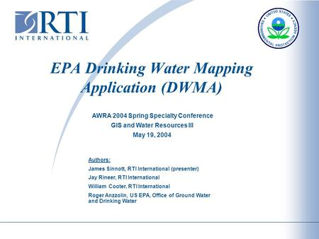 EPA Drinking Water Mapping Application (DWMA) Authors: James Sinnott, RTI International (presenter) Jay Rineer, RTI International William Cooter, RTI International.