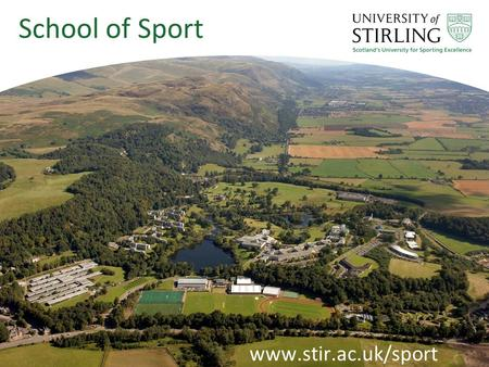 Www.stir.ac.uk/sport School of Sport. Scotland's University for Sporting Excellence.
