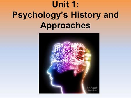 Unit 1: Psychology's History and Approaches. What is Psychology?