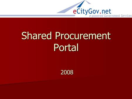 Shared Procurement Portal 2008 2008. Interlocal Government Agency Bothell Bothell Issaquah Issaquah Kenmore Kenmore Kirkland Kirkland Woodinville Woodinville.