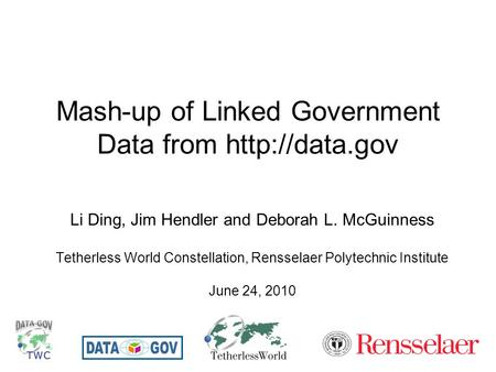 Mash-up of Linked Government Data from  Li Ding, Jim Hendler and Deborah L. McGuinness Tetherless World Constellation, Rensselaer Polytechnic.
