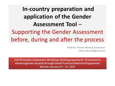 In-country preparation and application of the Gender Assessment Tool – Supporting the Gender Assessment before, during and after the process Kibibi M.