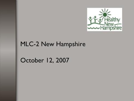 MLC-2 New Hampshire October 12, 2007. Quality Improvement Activities for MLC-2 1.Articulate measures to monitor improvement for New Hampshire's performance.