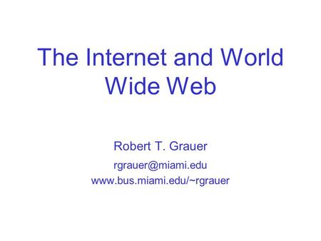 The Internet and World Wide Web Robert T. Grauer